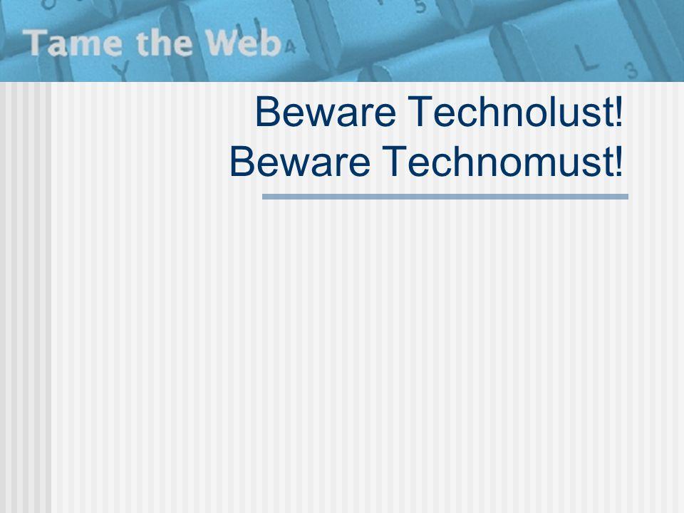 Beware Technolust! Beware Technomust!