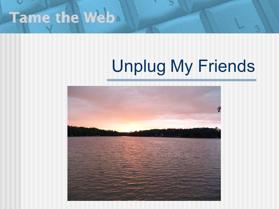 Unplug My Friends