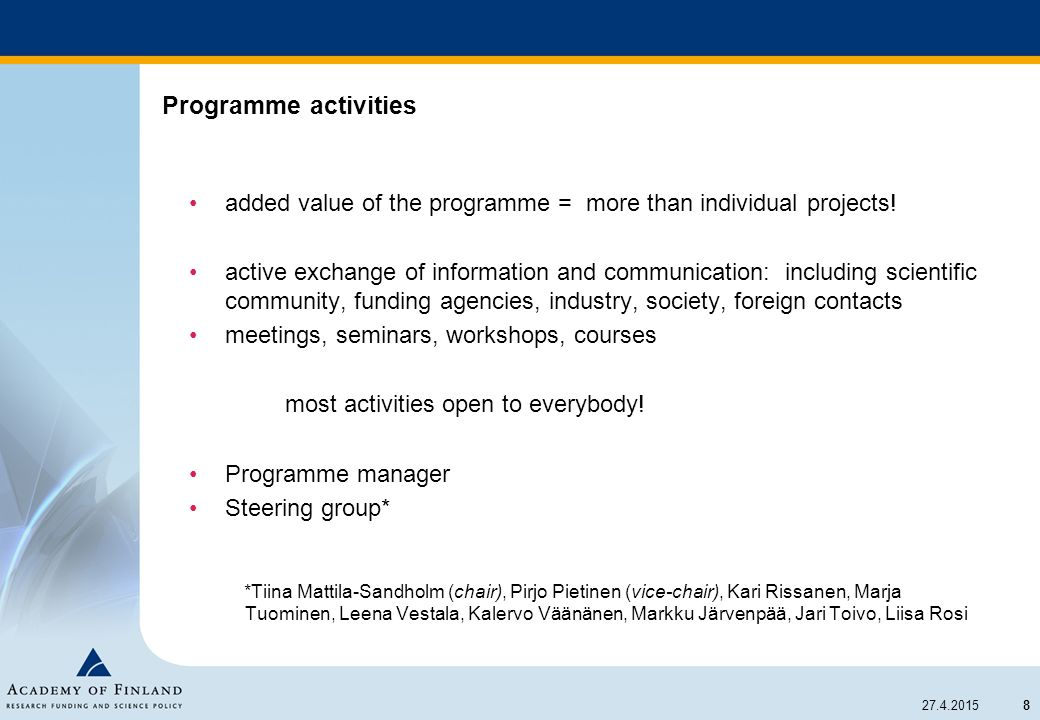 8 27.4.2015 Programme activities added value of the programme = more than individual projects! active exchange of information and communication: inclu