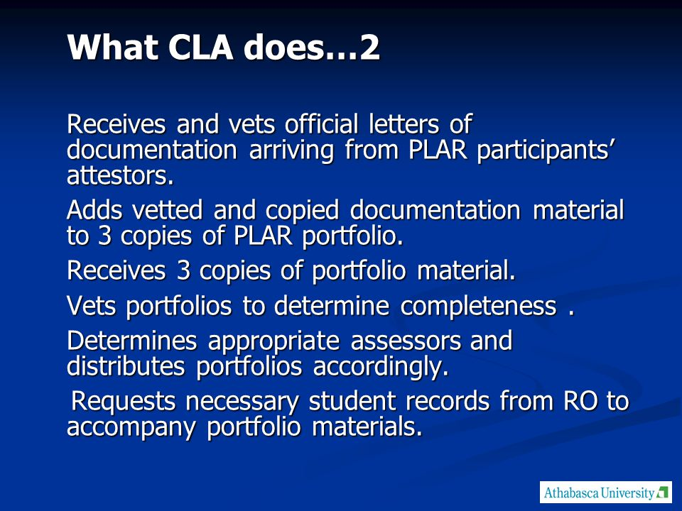 What CLA does…2 Receives and vets official letters of documentation arriving from PLAR participants' attestors.