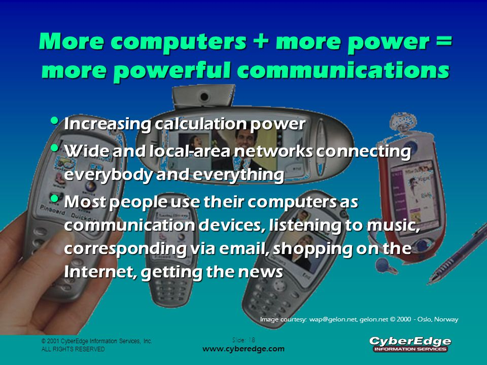 © 2001 CyberEdge Information Services, Inc. ALL RIGHTS RESERVED Slide: 18 www.cyberedge.com More computers + more power = more powerful communications