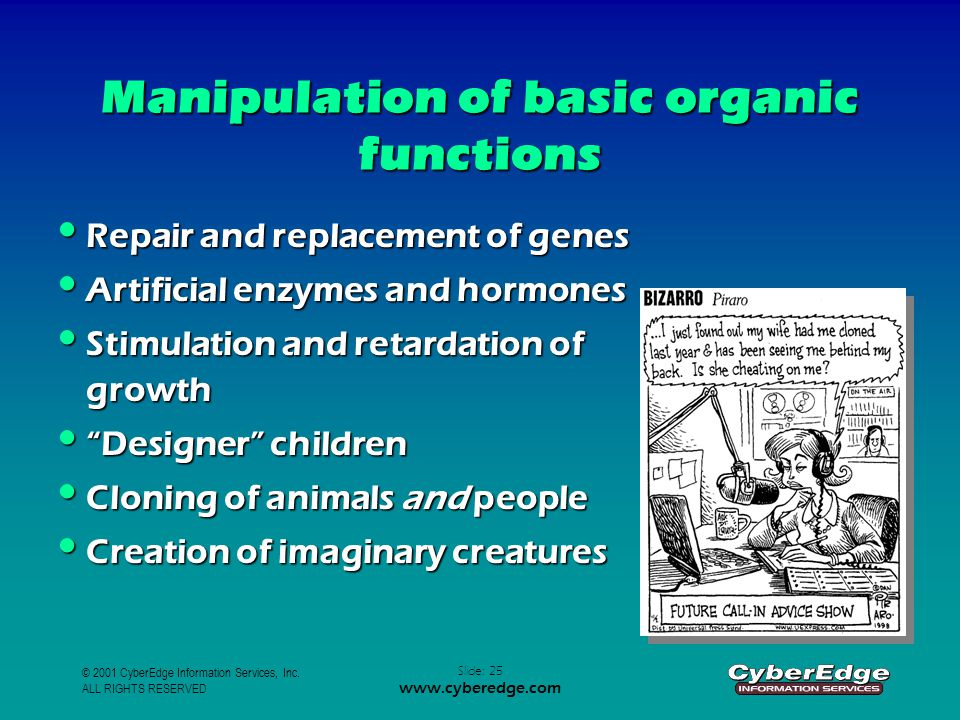 © 2001 CyberEdge Information Services, Inc. ALL RIGHTS RESERVED Slide: 25 www.cyberedge.com Manipulation of basic organic functions Repair and replace