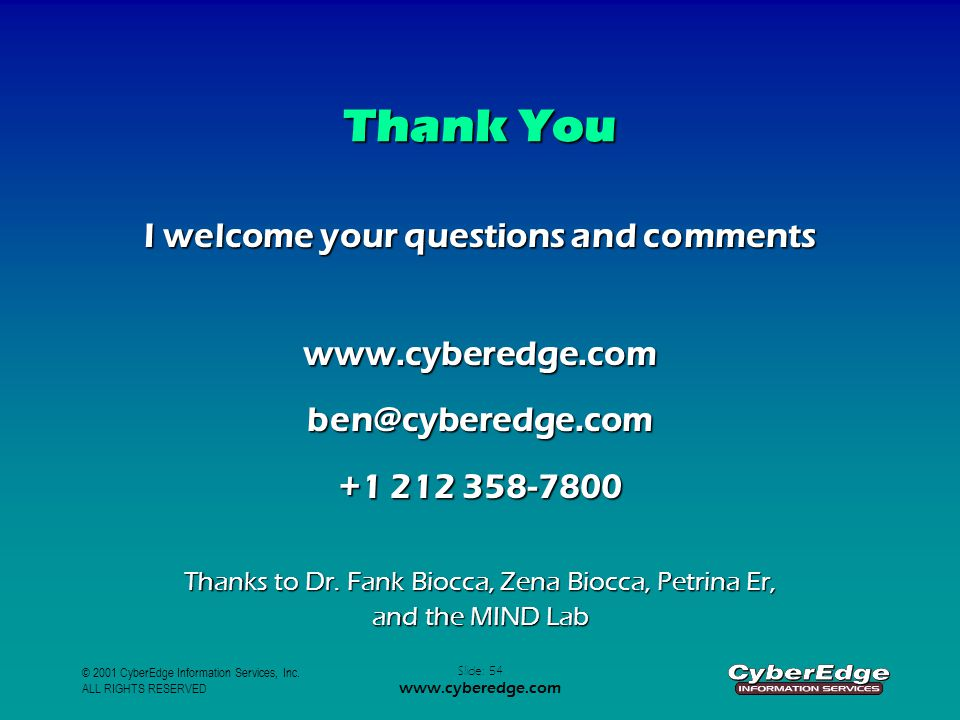 © 2001 CyberEdge Information Services, Inc. ALL RIGHTS RESERVED Slide: 54 www.cyberedge.com Thank You I welcome your questions and comments www.cybere