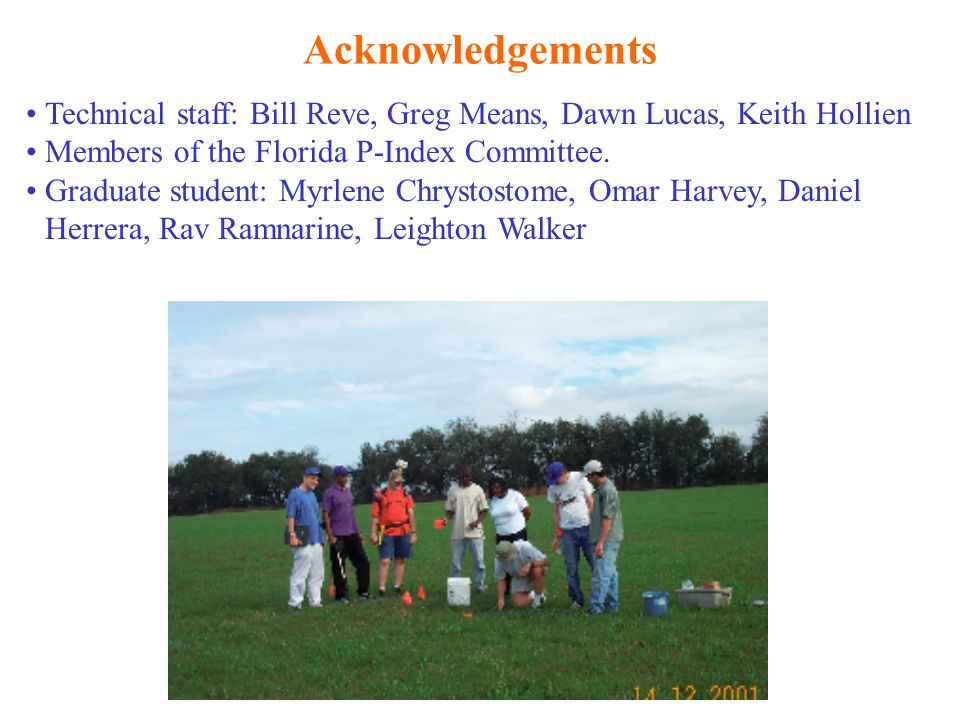 Acknowledgements Technical staff: Bill Reve, Greg Means, Dawn Lucas, Keith Hollien Members of the Florida P-Index Committee.