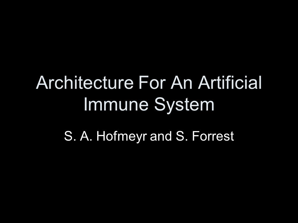 Architecture For An Artificial Immune System S. A. Hofmeyr and S. Forrest