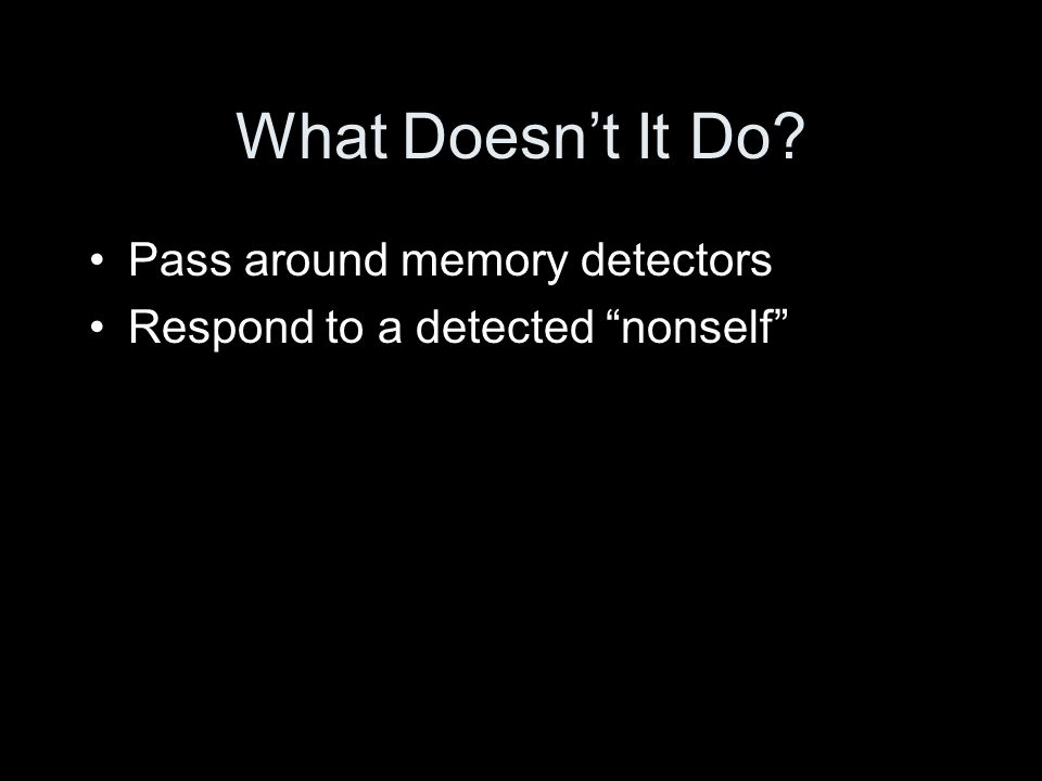 What Doesn't It Do Pass around memory detectors Respond to a detected nonself