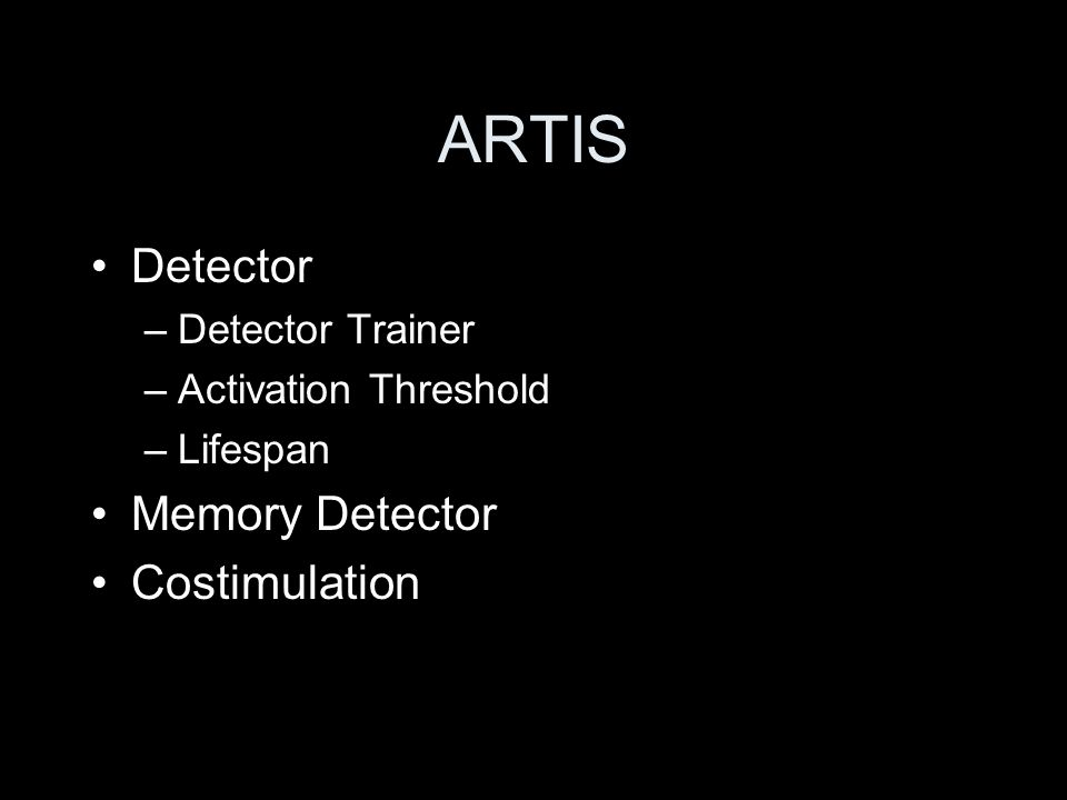 ARTIS Detector –Detector Trainer –Activation Threshold –Lifespan Memory Detector Costimulation