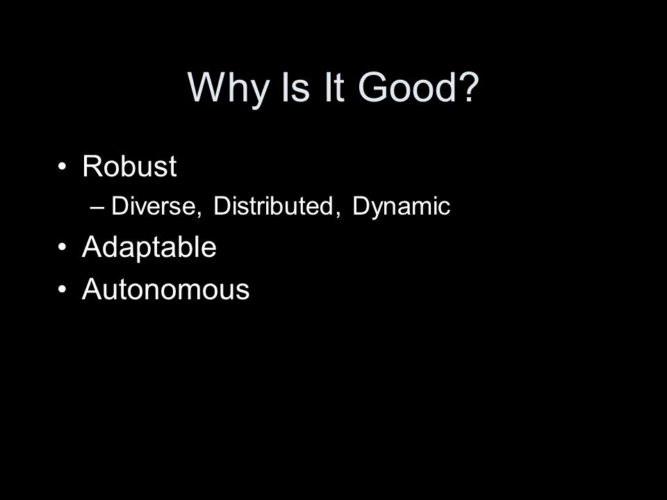 Why Is It Good Robust –Diverse, Distributed, Dynamic Adaptable Autonomous