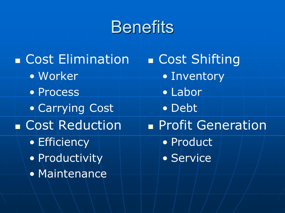 Benefits Cost Elimination Worker Process Carrying Cost Cost Reduction Efficiency Productivity Maintenance Cost Shifting Inventory Labor Debt Profit Generation Product Service