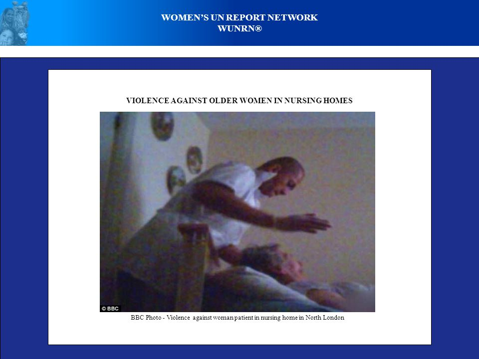 WOMEN'S UN REPORT NETWORK WUNRN® VIOLENCE AGAINST OLDER WOMEN IN NURSING HOMES BBC Photo - Violence against woman patient in nursing home in North London