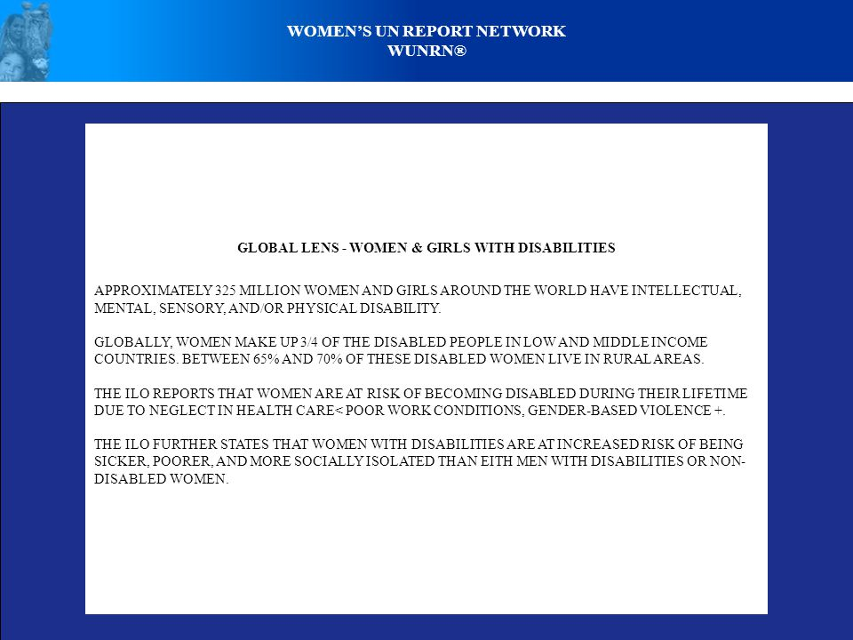 WOMEN'S UN REPORT NETWORK WUNRN® GLOBAL LENS - WOMEN & GIRLS WITH DISABILITIES APPROXIMATELY 325 MILLION WOMEN AND GIRLS AROUND THE WORLD HAVE INTELLECTUAL, MENTAL, SENSORY, AND/OR PHYSICAL DISABILITY.