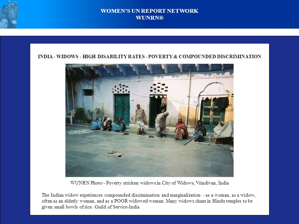 WOMEN'S UN REPORT NETWORK WUNRN® WOMEN & GIRL WITH DISABILITIES - INTERSECTIONALITY OF RIGHTS ISSUES *Poverty *Health - Physical & Mental *Food & Nutrition/Malnutrition *Reproductive Health *Water & Sanitation *Preference for Males *Land, Housing/Shelter Land-Grabbing, Forced Evictions Homelessness - Slums *War & Conflict *Refugee Status *Internal Displacement *Safety - Violence - Rape *Migration *Minority & Indigenous Issues *Culture & Traditions *Climate Change *Natural Disasters *Widows Discrimination *Lifespan - Ageing Disabled Women - Survival *Exposure to Environmental Hazards