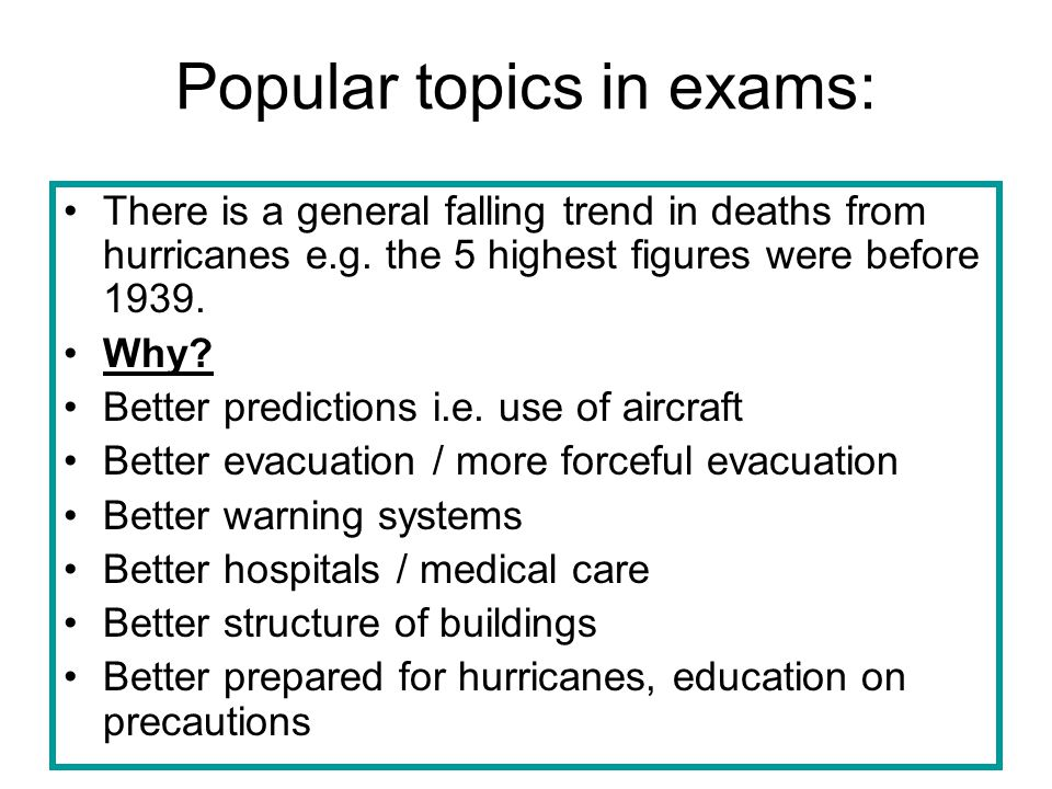 Popular topics in exams: There is a general falling trend in deaths from hurricanes e.g. the 5 highest figures were before 1939. Why? Better predictio
