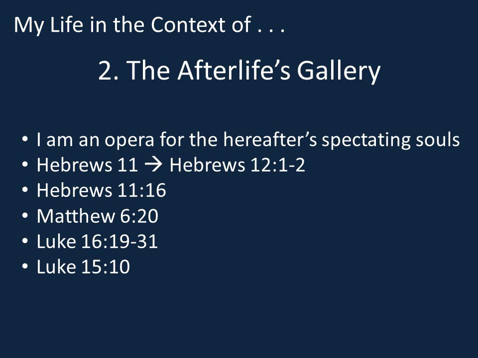 2. The Afterlife's Gallery I am an opera for the hereafter's spectating souls Hebrews 11  Hebrews 12:1-2 Hebrews 11:16 Matthew 6:20 Luke 16:19-31 Luk