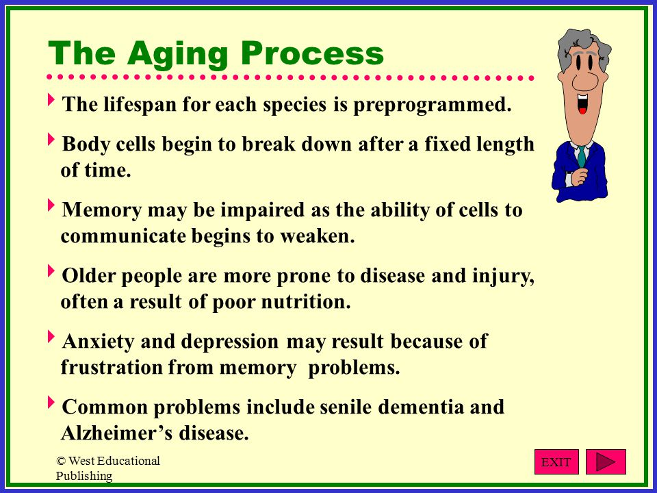 © West Educational Publishing The Aging Process  The lifespan for each species is preprogrammed.