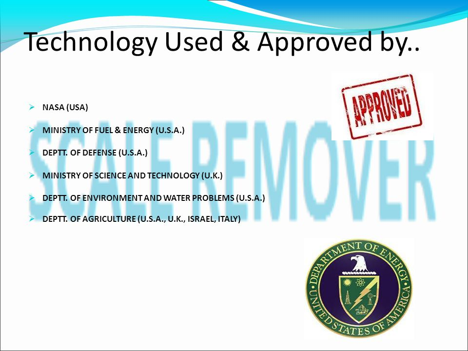 Technology Used & Approved by..  NASA (USA)  MINISTRY OF FUEL & ENERGY (U.S.A.)  DEPTT. OF DEFENSE (U.S.A.)  MINISTRY OF SCIENCE AND TECHNOLOGY (U