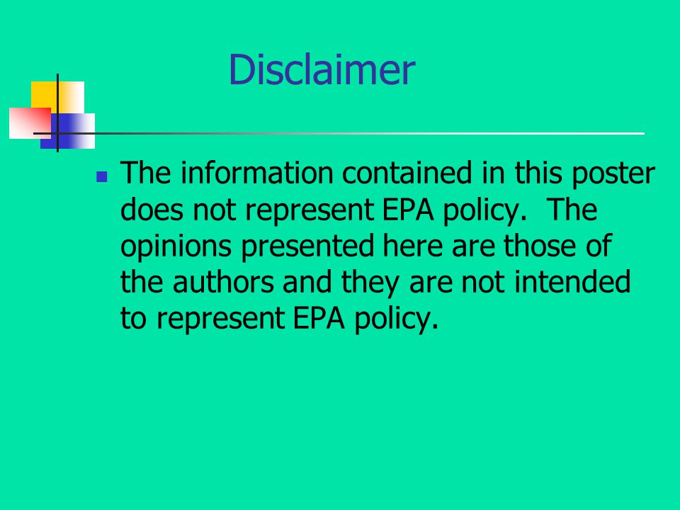 Disclaimer The information contained in this poster does not represent EPA policy.