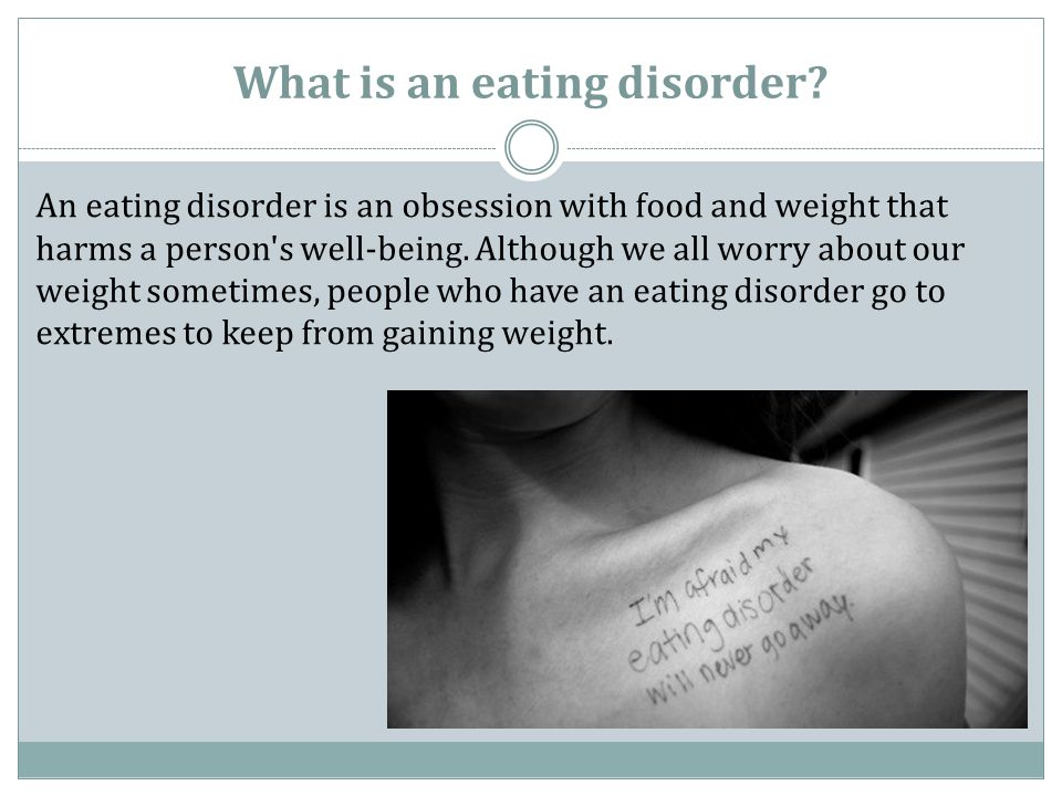 What is an eating disorder? An eating disorder is an obsession with food and weight that harms a person's well-being. Although we all worry about our