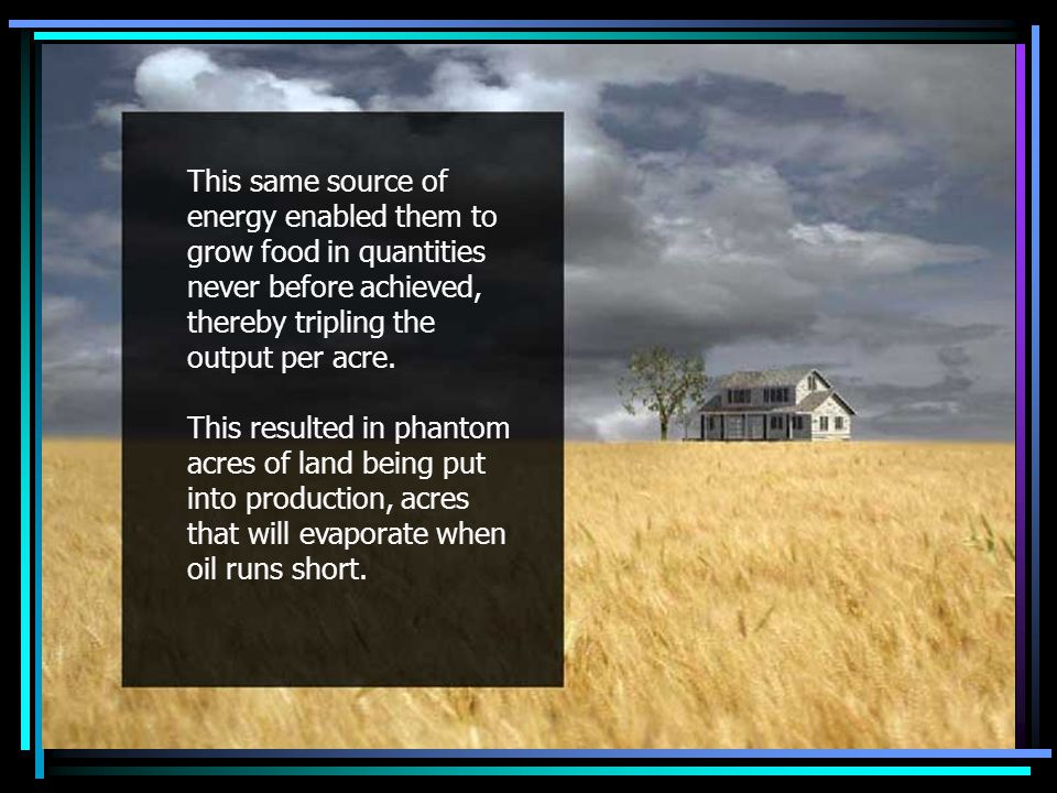 Enormous food output This same source of energy enabled them to grow food in quantities never before achieved, thereby tripling the output per acre.