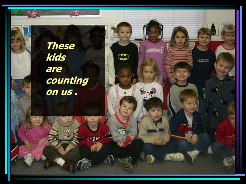 These kids are counting on us.