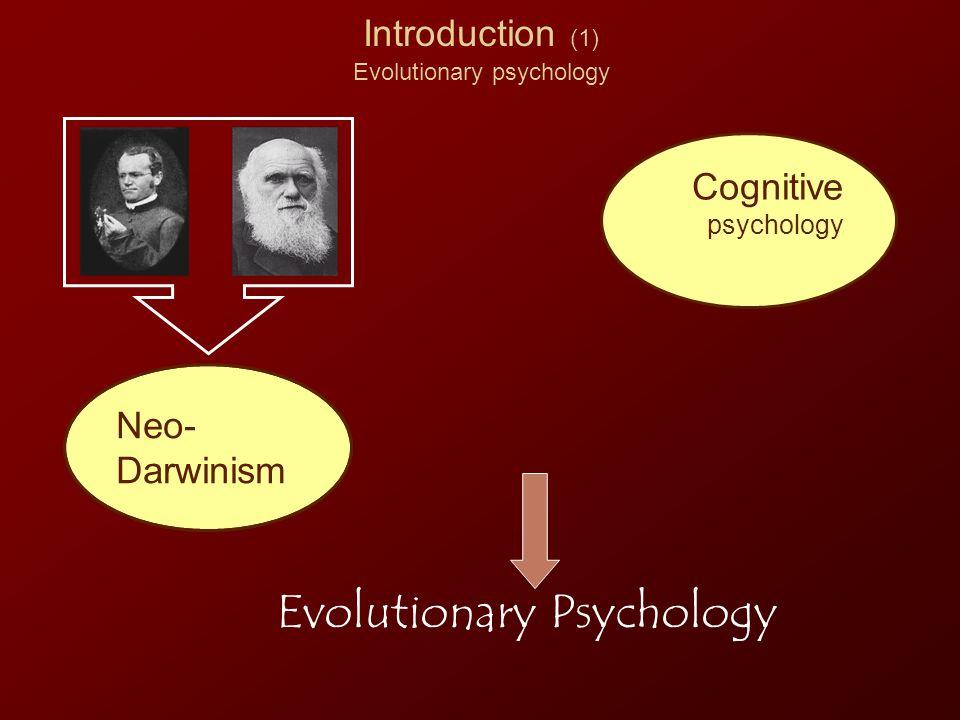 Neo- Darwinism Cognitive psychology Introduction (1) Evolutionary psychology Evolutionary Psychology