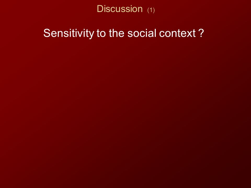 Discussion (1) Sensitivity to the social context ? HumanWhales Extra- terrestrial Small grouplarge group large group Small group large group Framing e