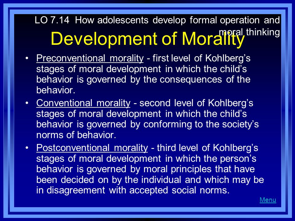 Development of Morality Preconventional morality - first level of Kohlberg's stages of moral development in which the child's behavior is governed by the consequences of the behavior.