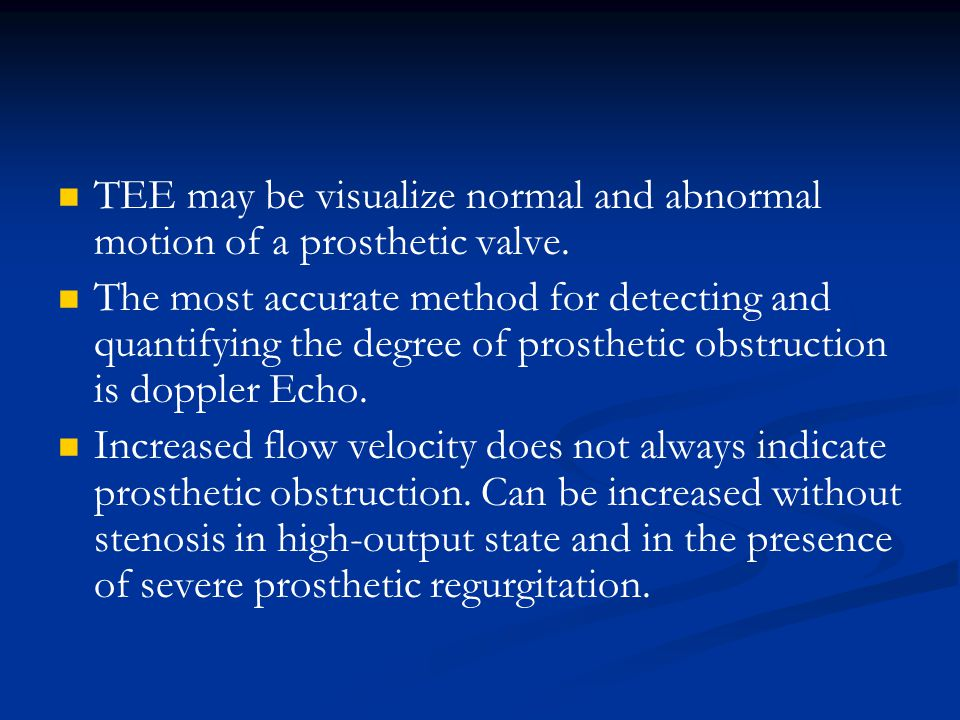 TEE may be visualize normal and abnormal motion of a prosthetic valve.