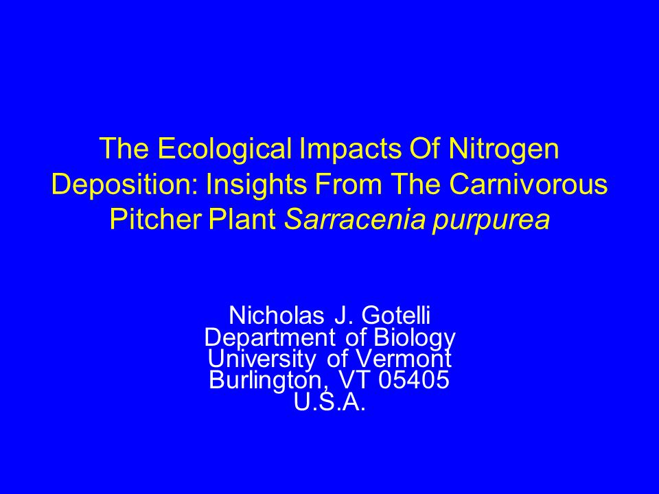 The Ecological Impacts Of Nitrogen Deposition: Insights From The Carnivorous Pitcher Plant Sarracenia purpurea Nicholas J.
