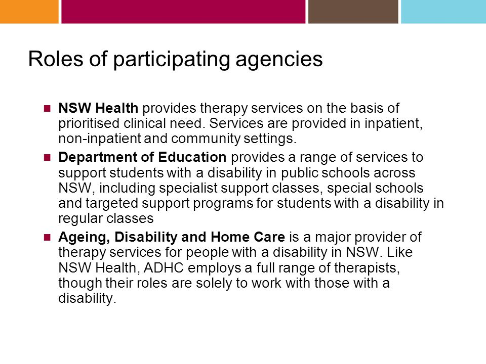 Roles of participating agencies NSW Health provides therapy services on the basis of prioritised clinical need.
