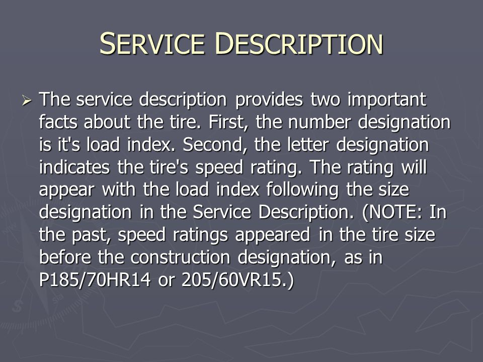 S ERVICE D ESCRIPTION  The service description provides two important facts about the tire.