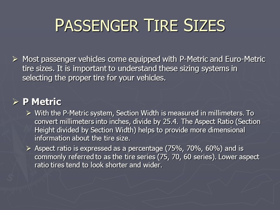 P ASSENGER T IRE S IZES  Most passenger vehicles come equipped with P-Metric and Euro-Metric tire sizes.