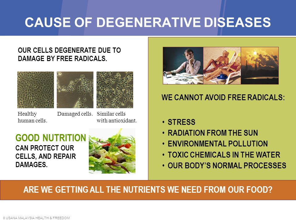 8 USANA MALAYSIA HEALTH & FREEDOM CAUSE OF DEGENERATIVE DISEASES OUR CELLS DEGENERATE DUE TO DAMAGE BY FREE RADICALS. Healthy human cells. Damaged cel