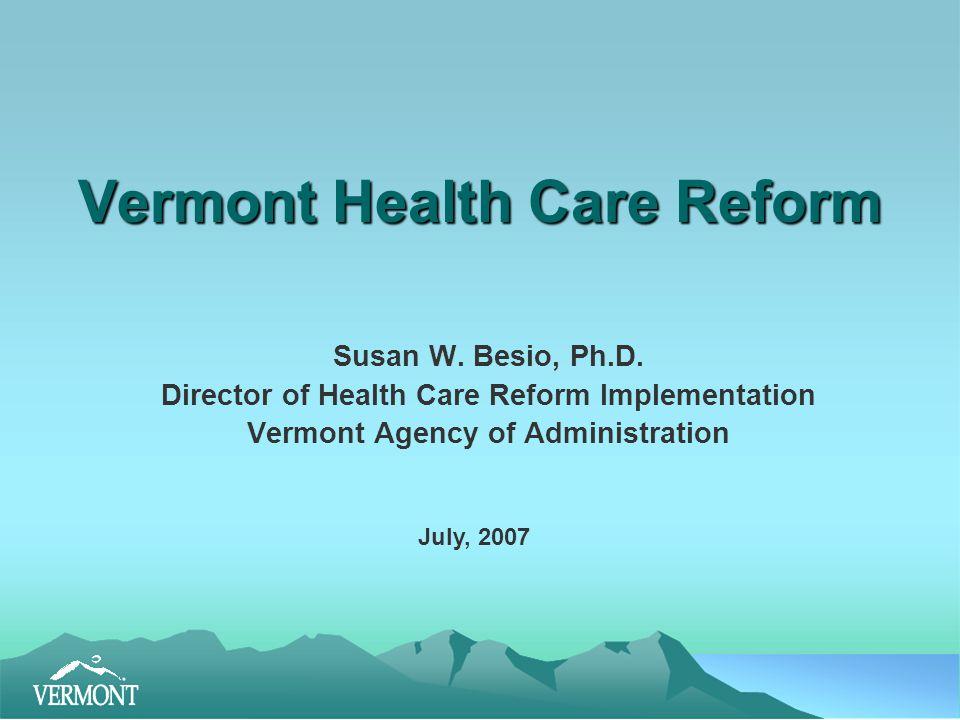 Vermont Health Care Reform Susan W. Besio, Ph.D.