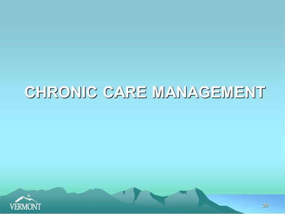 39 CHRONIC CARE MANAGEMENT