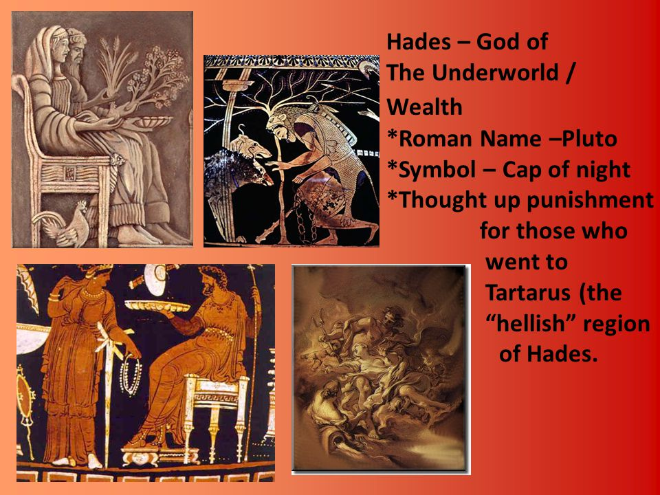 Hades – God of The Underworld / Wealth *Roman Name –Pluto *Symbol – Cap of night *Thought up punishment for those who went to Tartarus (the hellish region of Hades.