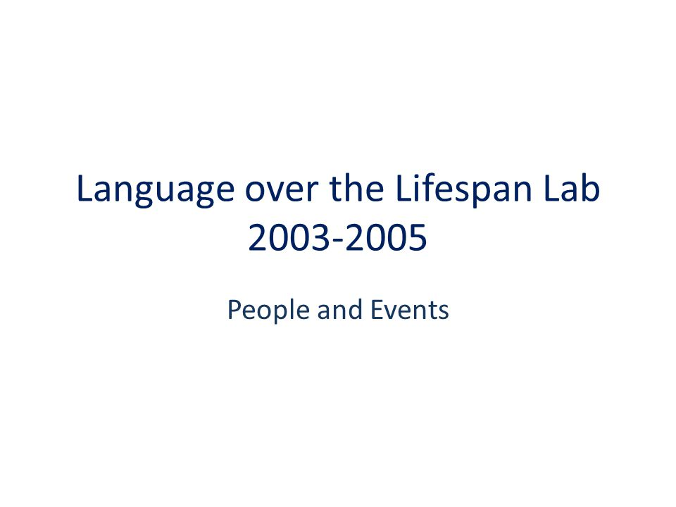 Language over the Lifespan Lab 2003-2005 People and Events