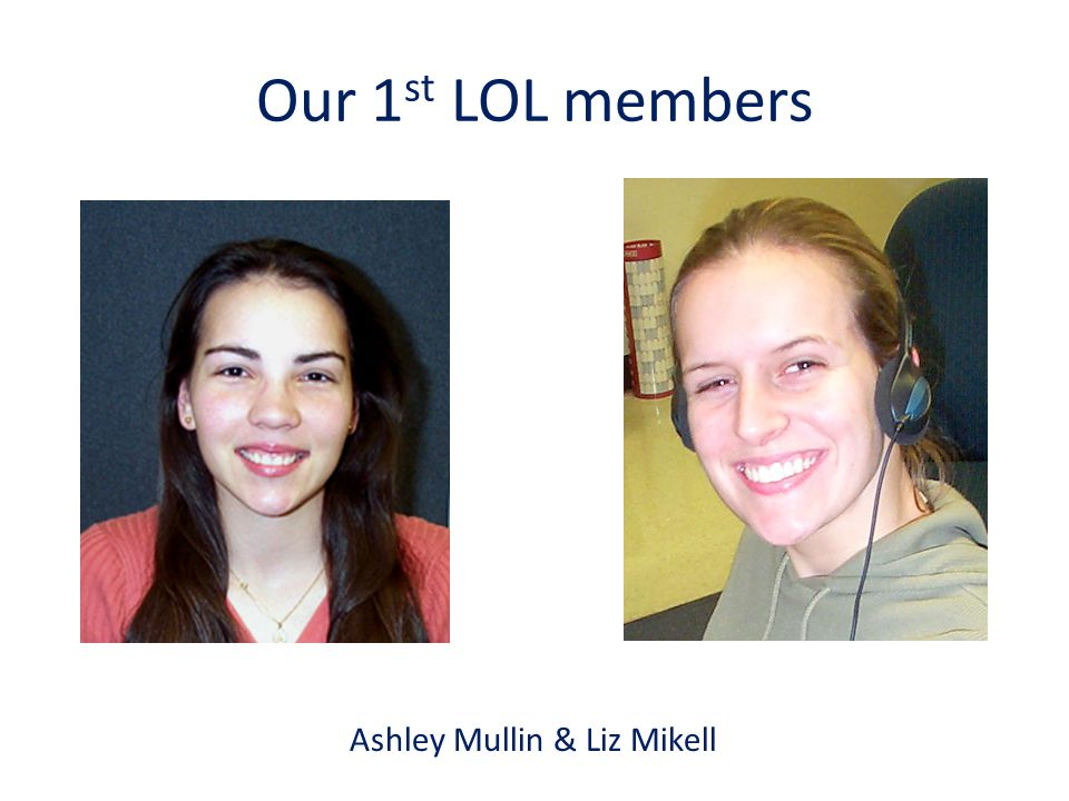 Our 1 st LOL members Ashley Mullin & Liz Mikell