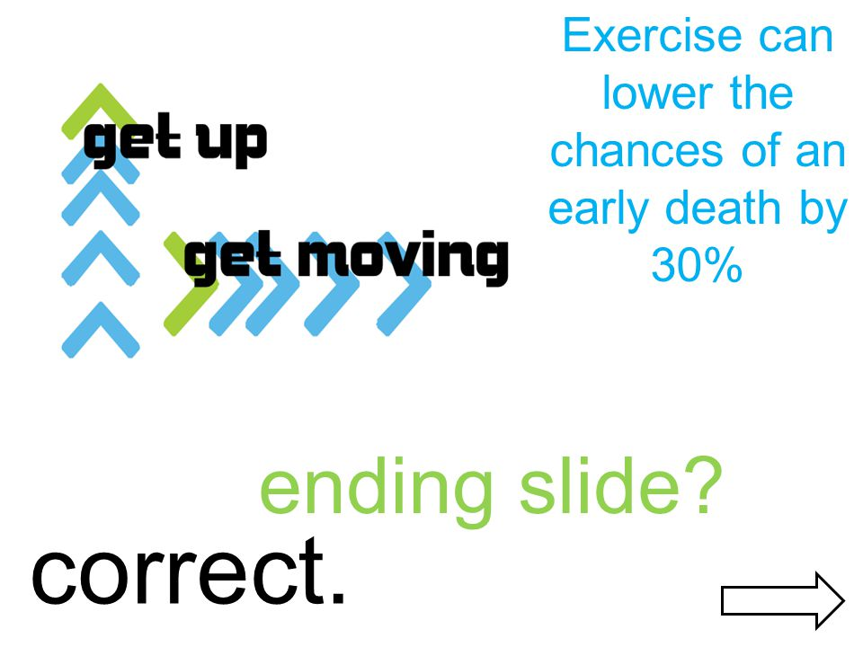 correct. ending slide Exercise can lower the chances of an early death by 30%