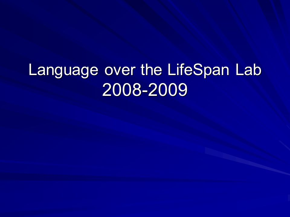 Language over the LifeSpan Lab 2008-2009