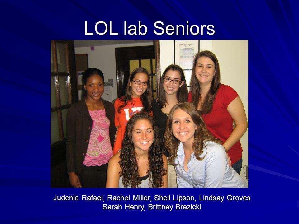 LOL lab Seniors Judenie Rafael, Rachel Miller, Sheli Lipson, Lindsay Groves Sarah Henry, Brittney Brezicki