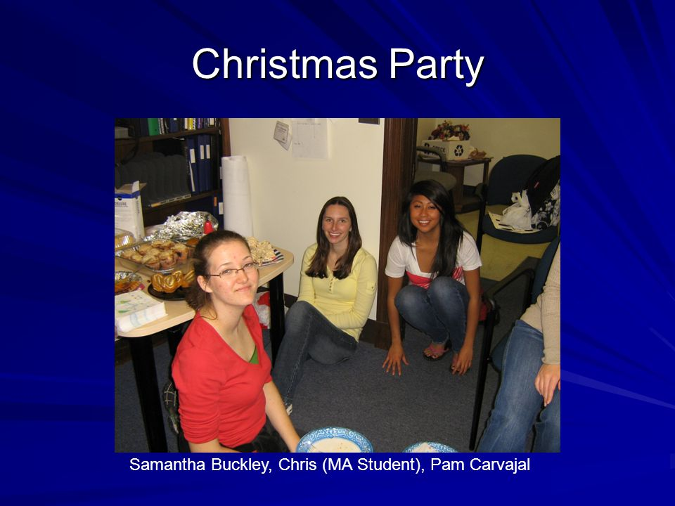 Christmas Party Samantha Buckley, Chris (MA Student), Pam Carvajal