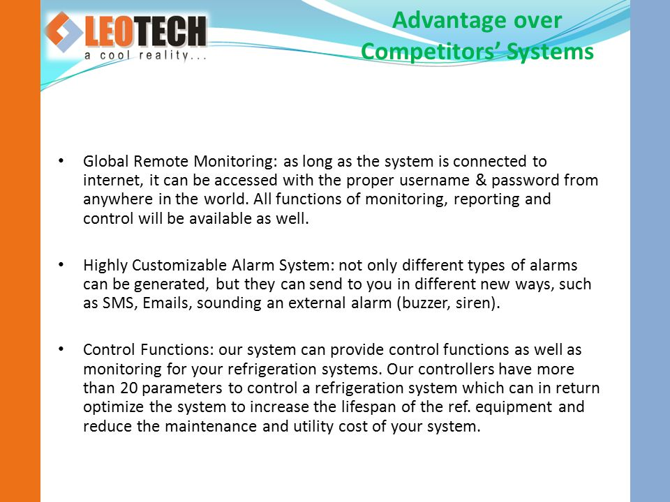 Global Remote Monitoring: as long as the system is connected to internet, it can be accessed with the proper username & password from anywhere in the world.
