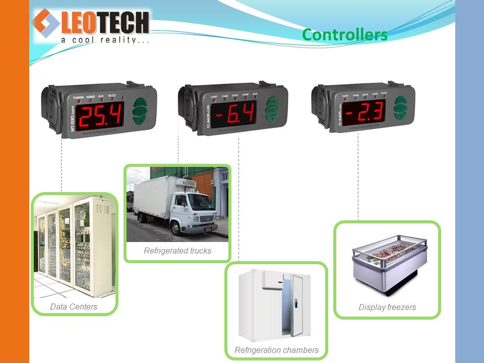 Controllers Data Centers Refrigerated trucks Display freezers Refrigeration chambers