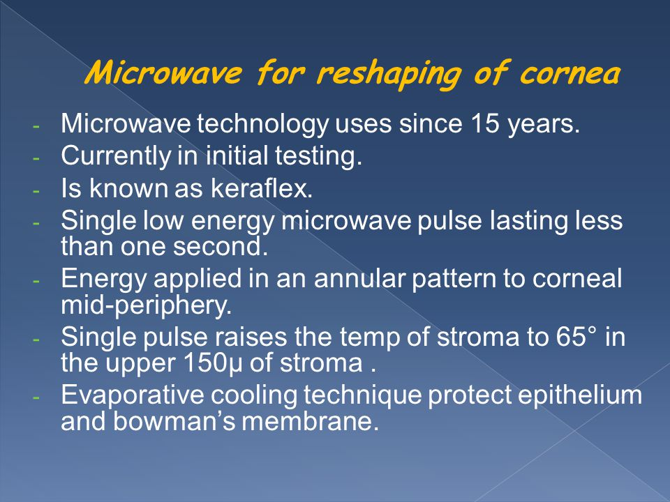 Microwave for reshaping of cornea - Microwave technology uses since 15 years.