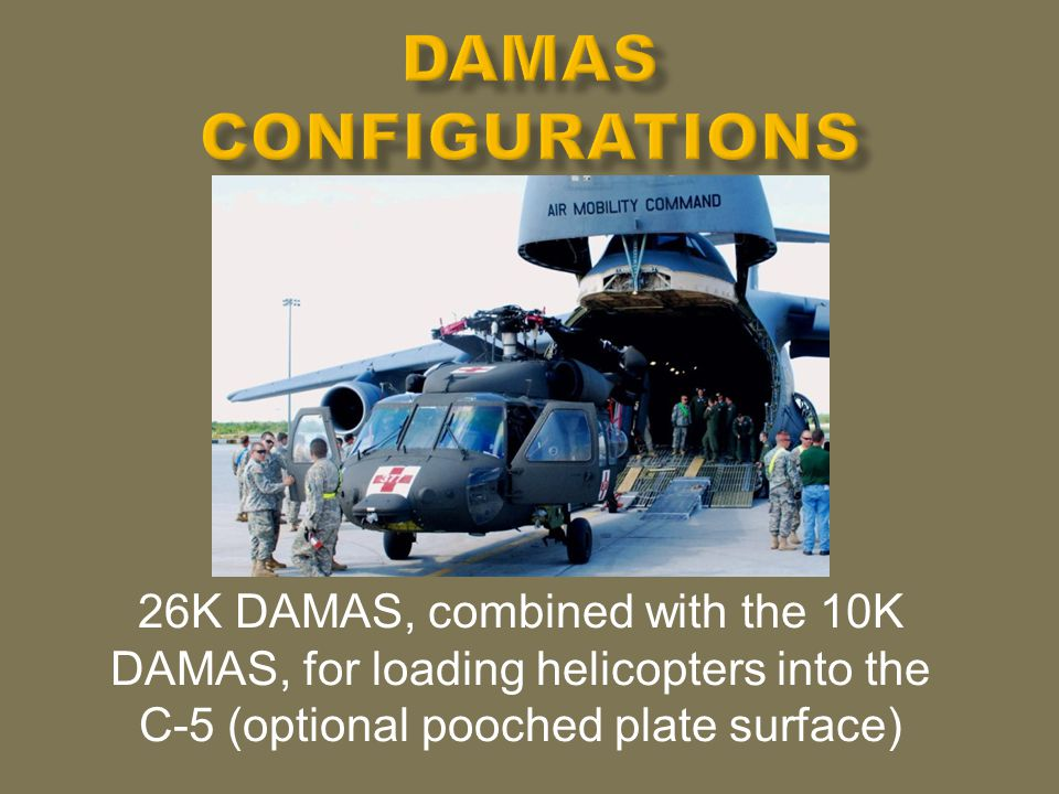26K DAMAS, combined with the 10K DAMAS, for loading helicopters into the C-5 (optional pooched plate surface)