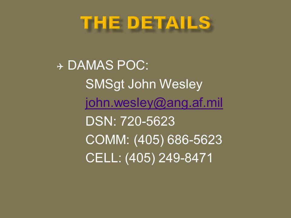  DAMAS POC: SMSgt John Wesley john.wesley@ang.af.mil DSN: 720-5623 COMM: (405) 686-5623 CELL: (405) 249-8471