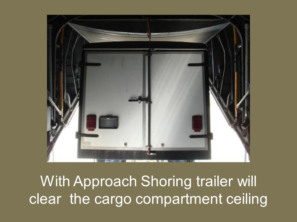 With Approach Shoring trailer will clear the cargo compartment ceiling