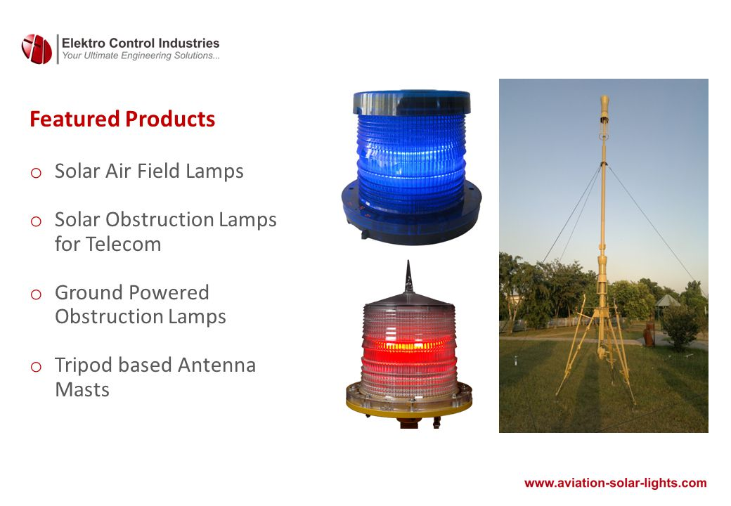 LED Obstruction / Tower Warning Light Solar Powered Model: 7607TWL LED Obstruction / Tower Warning Light Ground Powered Model: 7607-OBL LED Aviation Taxiway Light Solar Powered Model: 7607TWL LED Obstruction / Warning Light Ground Powered Model: ECI-OL32-LED LED Aviation & Obstruction Lights Solar & Ground Powered