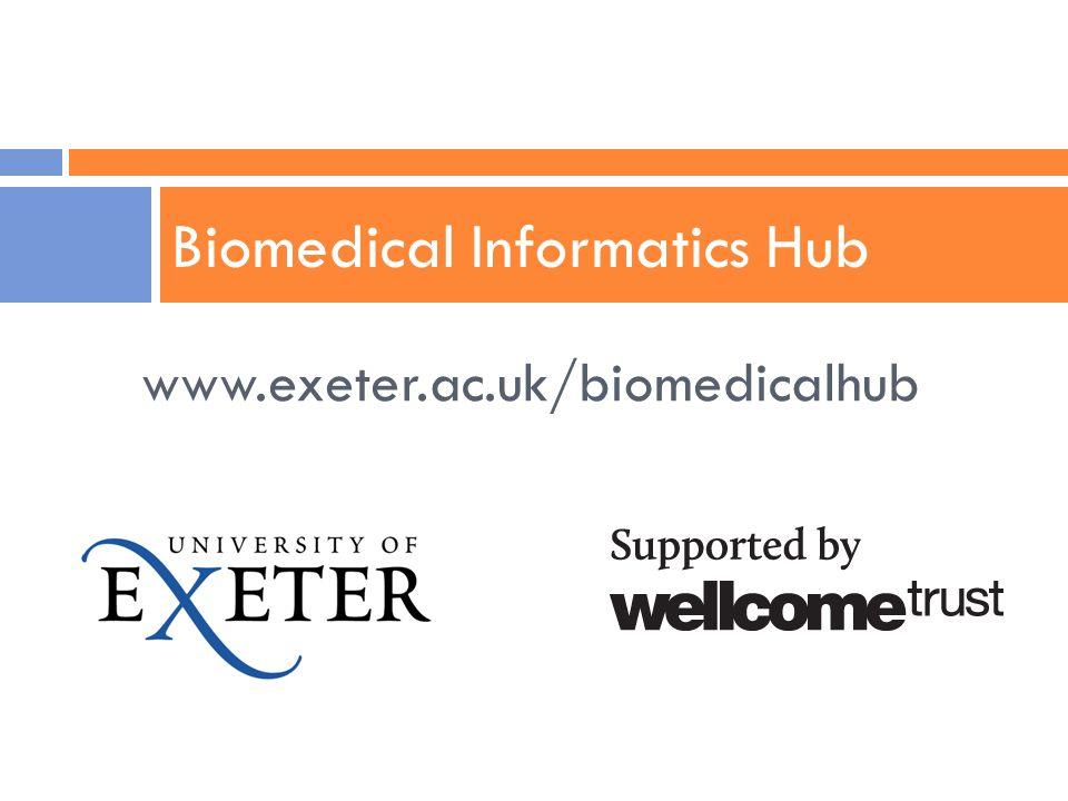 www.exeter.ac.uk/biomedicalhub Biomedical Informatics Hub